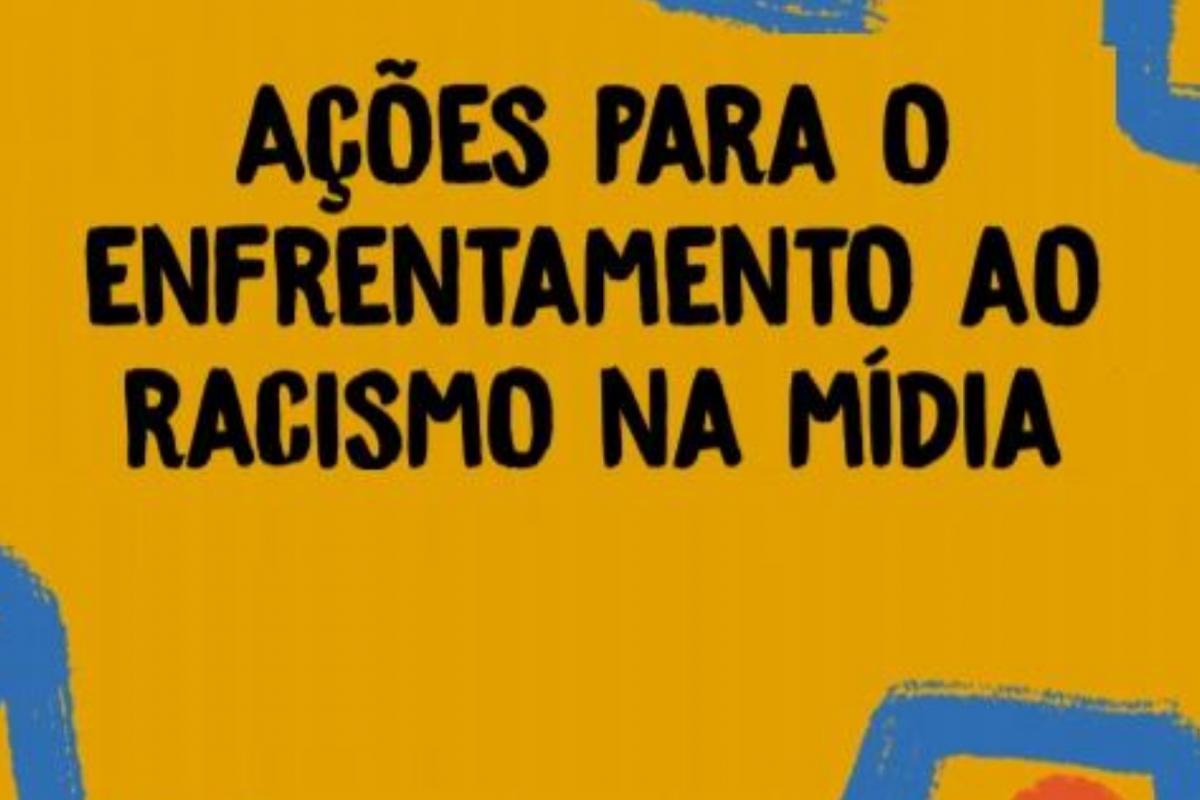 """LANÇADA A CARTILHA """"AÇÕES PARA ENFRENTAMENTO AO RACISMO NA MÍDIA"""""""