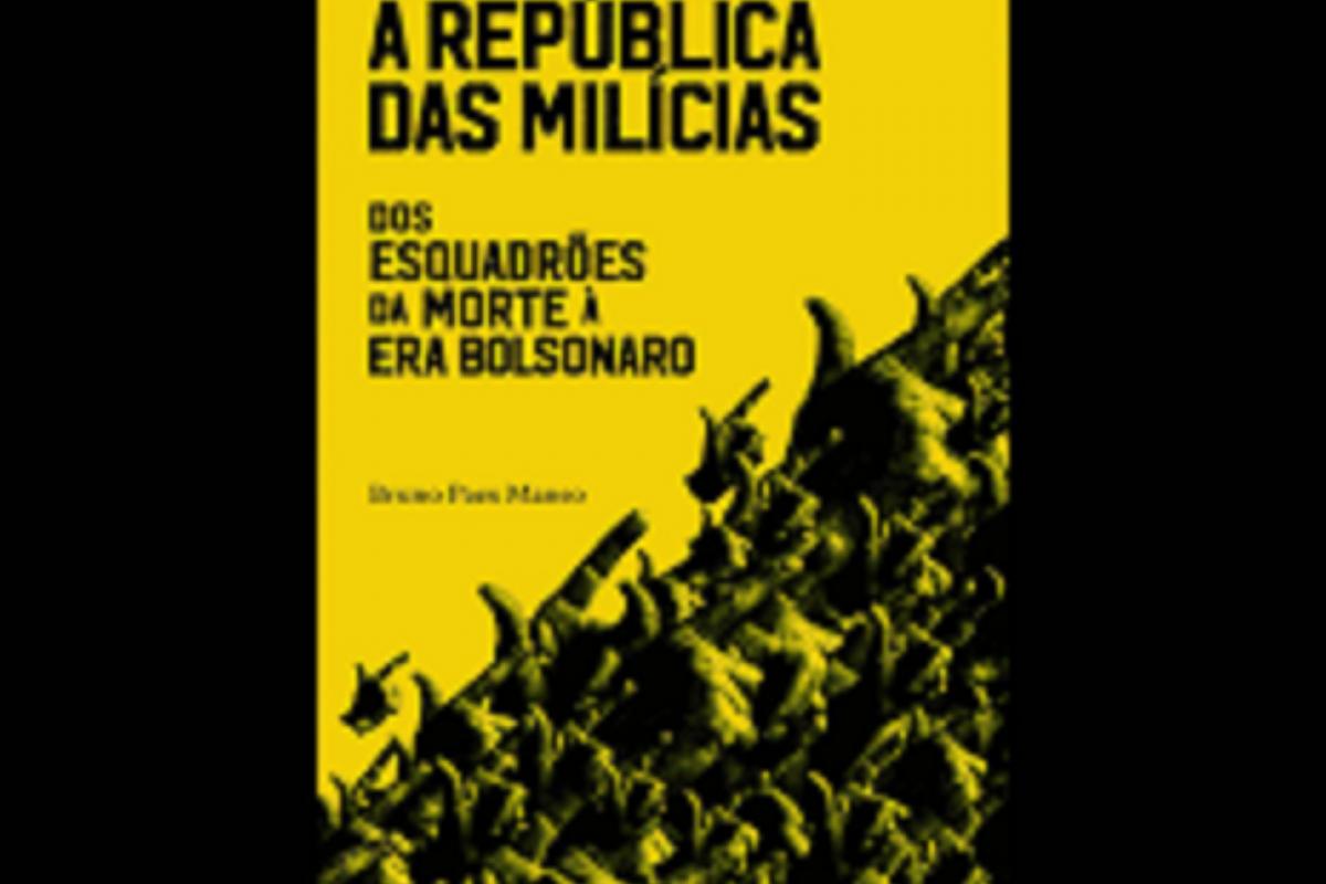 """""""A República das milícias: dos esquadrões da morte à era Bolsonaro"""""""